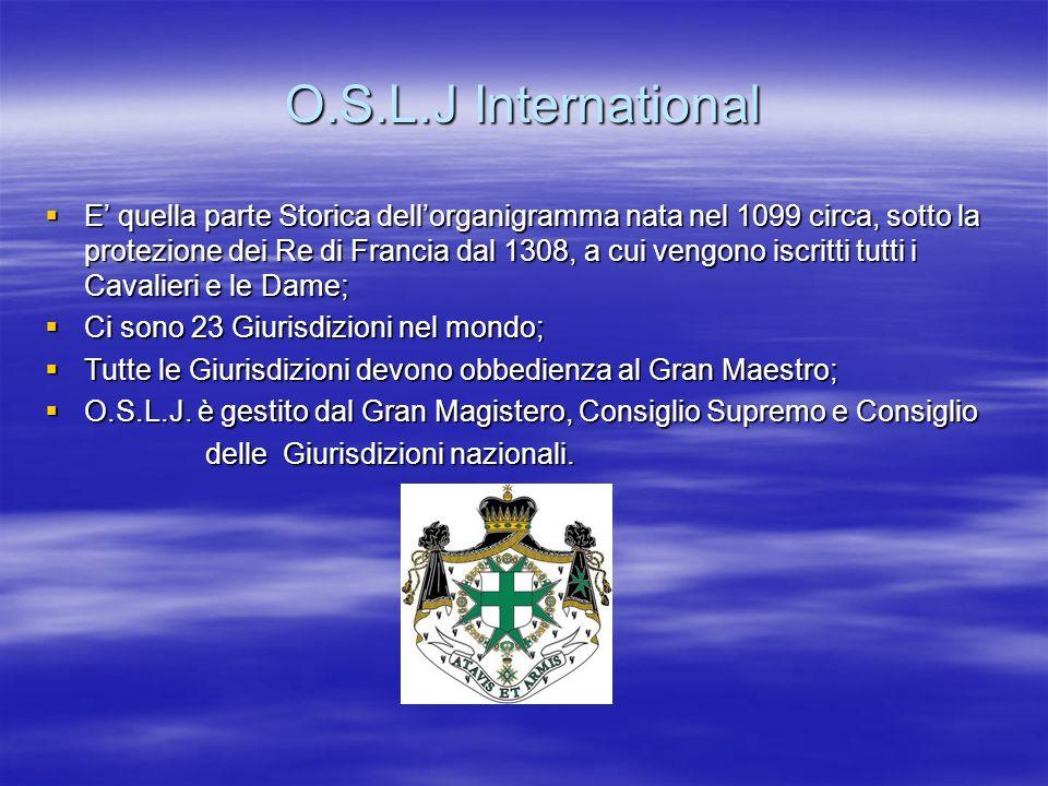 O.S.L.J International E quella parte Storica dellorganigramma nata nel 1099 circa, sotto la protezione dei Re di Francia dal 1308, a cui vengono iscri