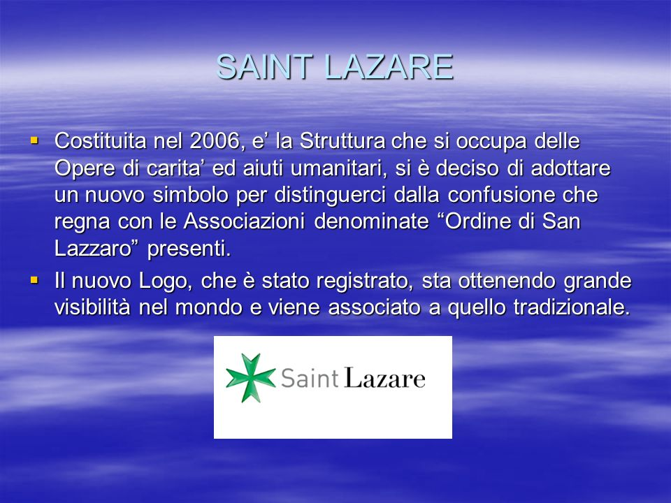 SAINT LAZARE Costituita nel 2006, e la Struttura che si occupa delle Opere di carita ed aiuti umanitari, si è deciso di adottare un nuovo simbolo per