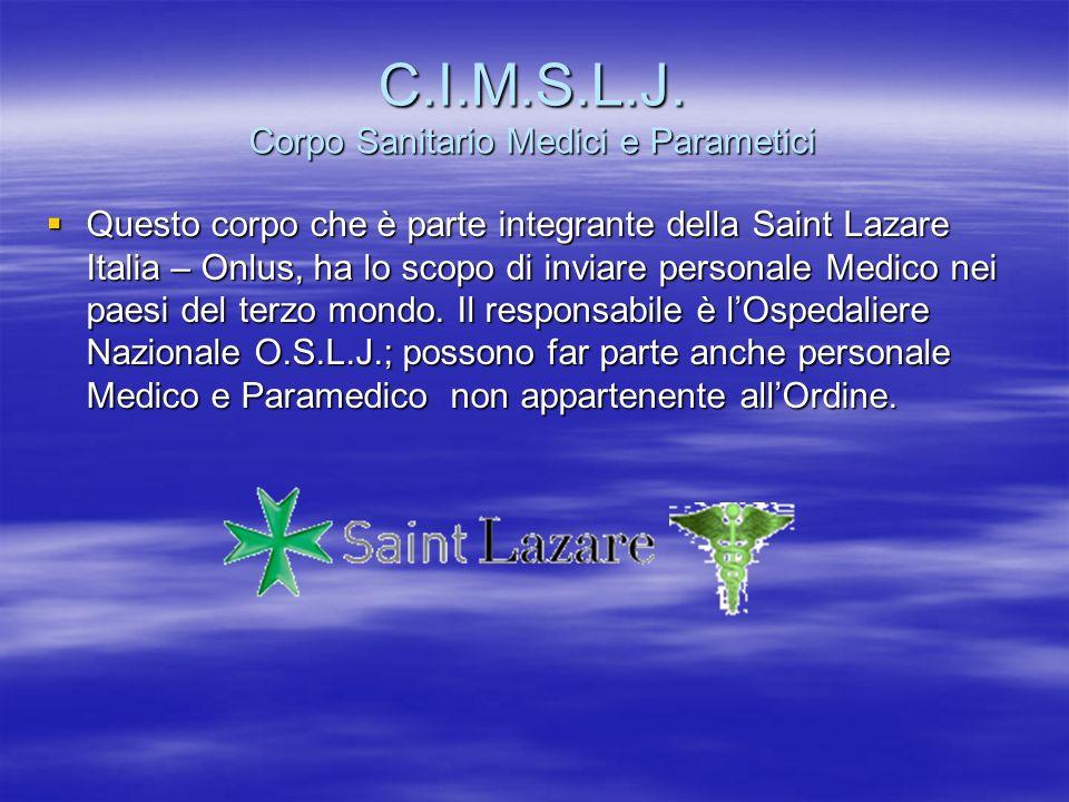 C.I.M.S.L.J. Corpo Sanitario Medici e Parametici Questo corpo che è parte integrante della Saint Lazare Italia – Onlus, ha lo scopo di inviare persona