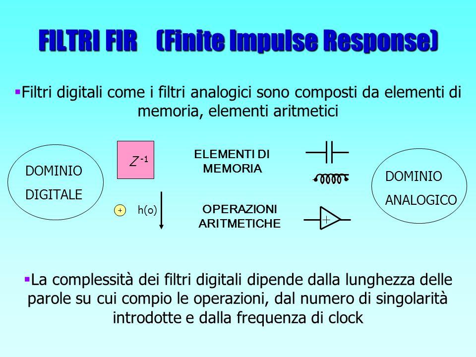 FILTRI FIR (Finite Impulse Response) Z -1 Filtri digitali come i filtri analogici sono composti da elementi di memoria, elementi aritmetici ELEMENTI D