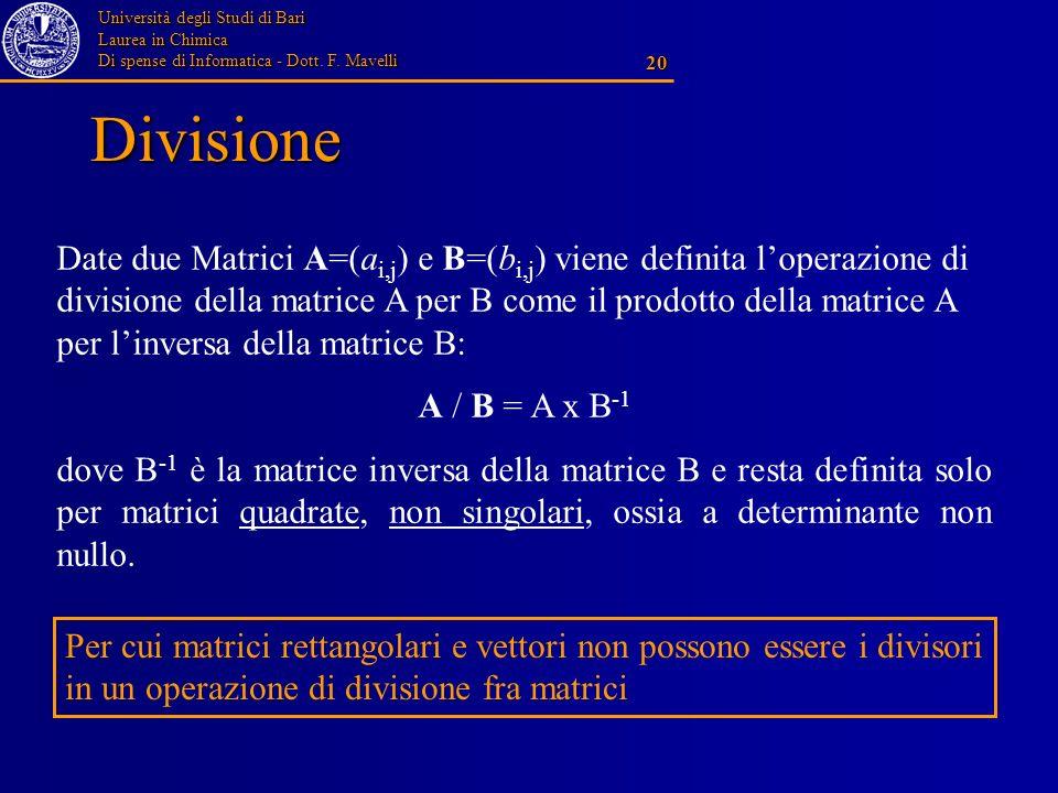 Università degli Studi di Bari Laurea in Chimica Di spense di Informatica - Dott. F. Mavelli 20 Divisione Date due Matrici A=(a i,j ) e B=(b i,j ) vie