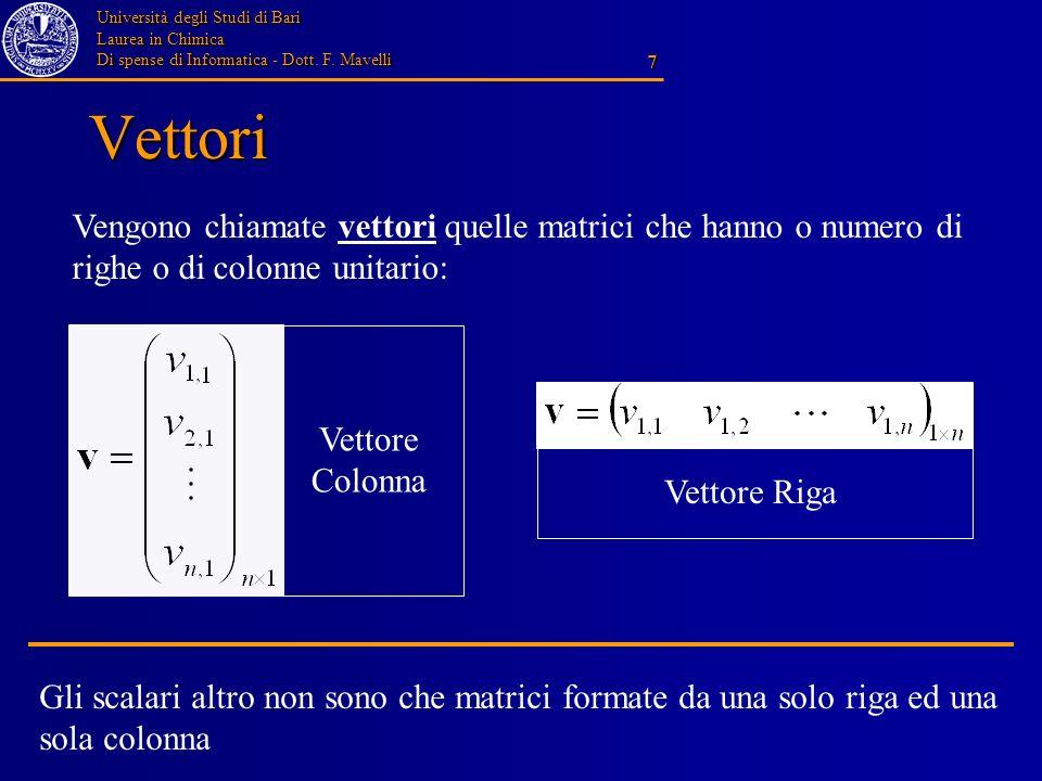 Università degli Studi di Bari Laurea in Chimica Di spense di Informatica - Dott. F. Mavelli 7 Vettori Gli scalari altro non sono che matrici formate