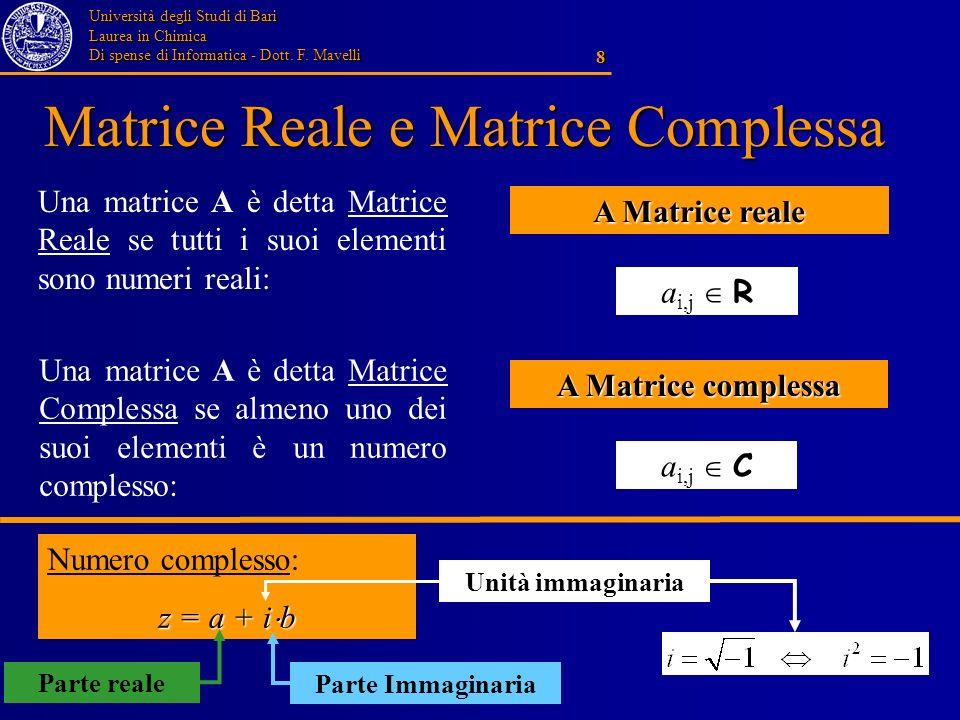 Università degli Studi di Bari Laurea in Chimica Di spense di Informatica - Dott. F. Mavelli 8 Matrice Reale e Matrice Complessa Una matrice A è detta