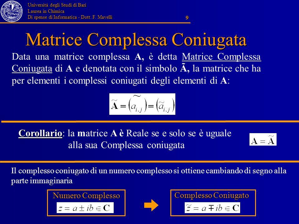 Università degli Studi di Bari Laurea in Chimica Di spense di Informatica - Dott. F. Mavelli 9 Matrice Complessa Coniugata Data una matrice complessa