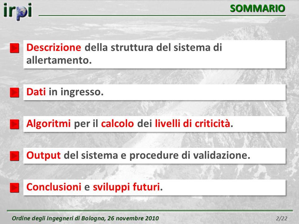 Ordine degli Ingegneri di Bologna, 26 novembre 2010 Ordine degli Ingegneri di Bologna, 26 novembre 2010 2/22 SOMMARIO Descrizione della struttura del sistema di allertamento.