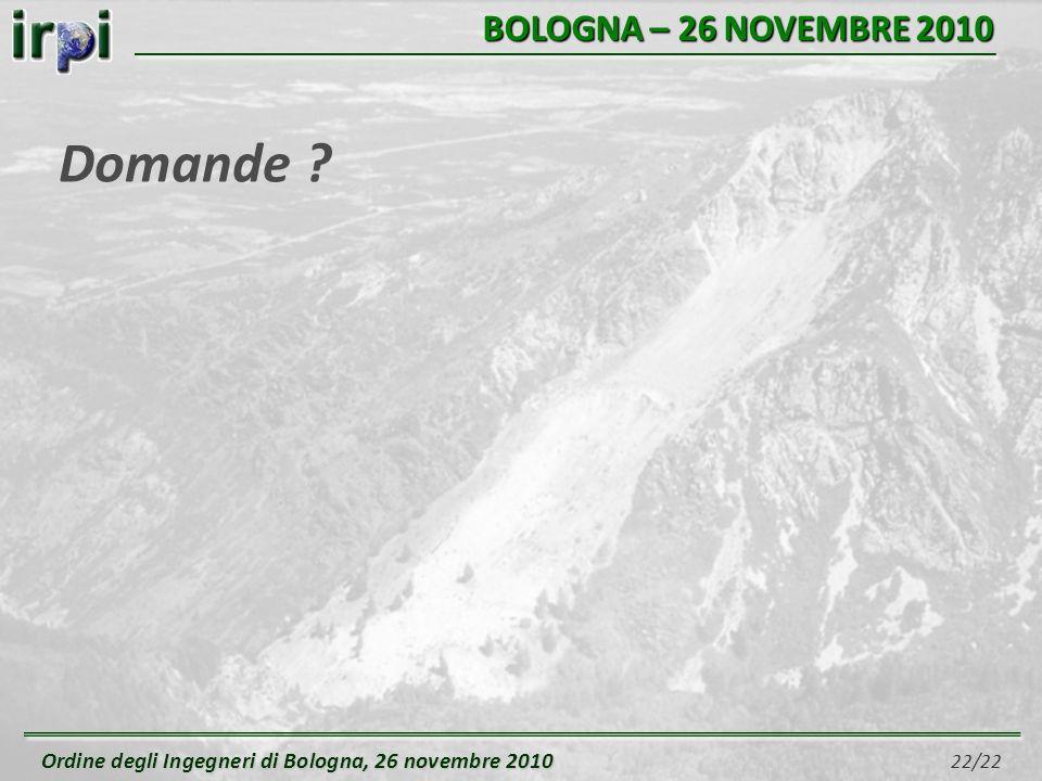 Ordine degli Ingegneri di Bologna, 26 novembre 2010 Ordine degli Ingegneri di Bologna, 26 novembre 2010 22/22 BOLOGNA – 26 NOVEMBRE 2010 Domande ?