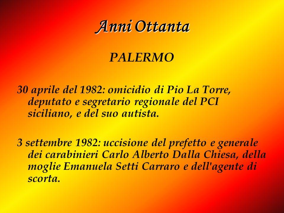 Anni Ottanta PALERMO 30 aprile del 1982: omicidio di Pio La Torre, deputato e segretario regionale del PCI siciliano, e del suo autista. 3 settembre 1