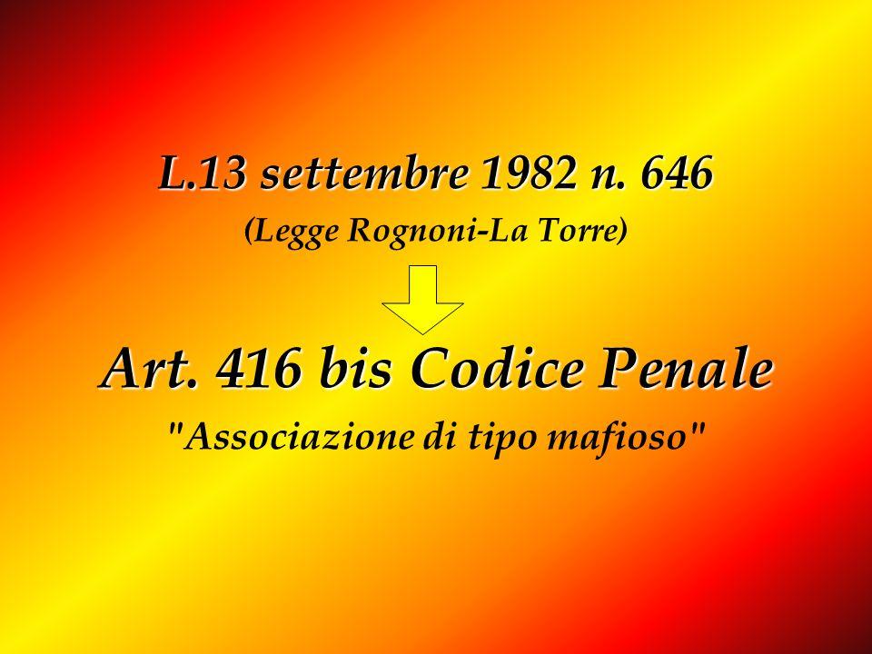 L.13 settembre 1982 n. 646 (Legge Rognoni-La Torre) Art. 416 bis Codice Penale