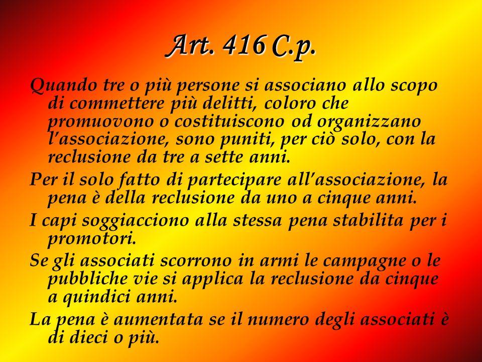 Art. 416 C.p. Quando tre o più persone si associano allo scopo di commettere più delitti, coloro che promuovono o costituiscono od organizzano lassoci