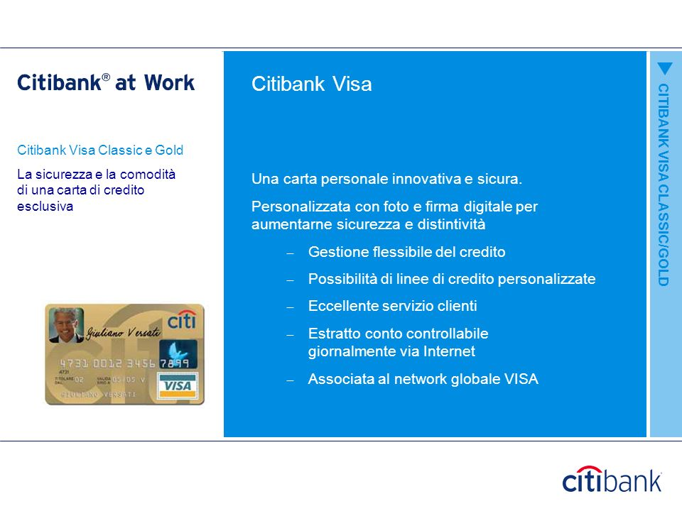 Citibank Visa Classic e Gold La sicurezza e la comodità di una carta di credito esclusiva CITIBANK VISA CLASSIC/GOLD Citibank Visa Una carta personale innovativa e sicura.