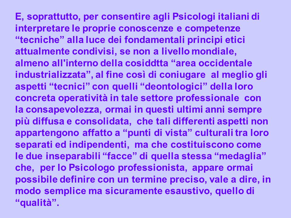 E, soprattutto, per consentire agli Psicologi italiani di interpretare le proprie conoscenze e competenze tecniche alla luce dei fondamentali principi