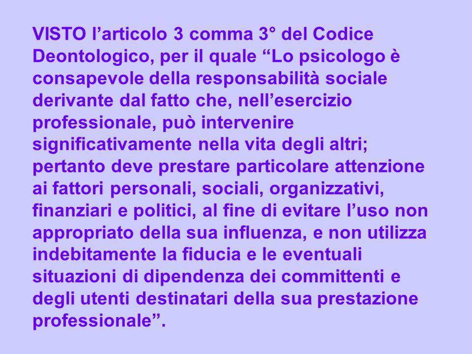 VISTO larticolo 3 comma 3° del Codice Deontologico, per il quale Lo psicologo è consapevole della responsabilità sociale derivante dal fatto che, nell