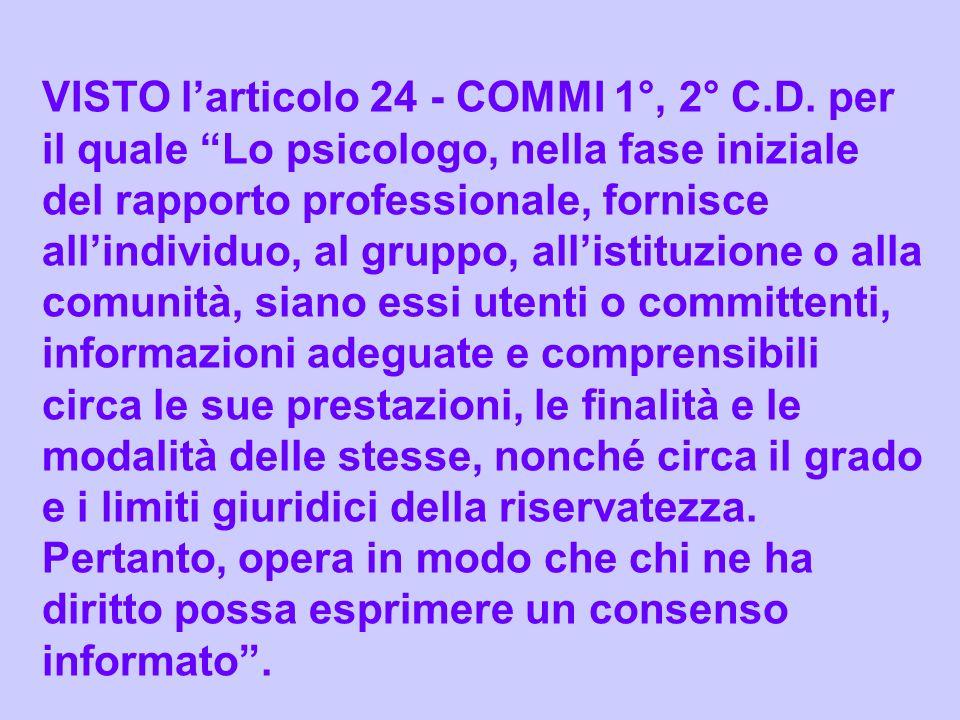 VISTO larticolo 24 - COMMI 1°, 2° C.D. per il quale Lo psicologo, nella fase iniziale del rapporto professionale, fornisce allindividuo, al gruppo, al