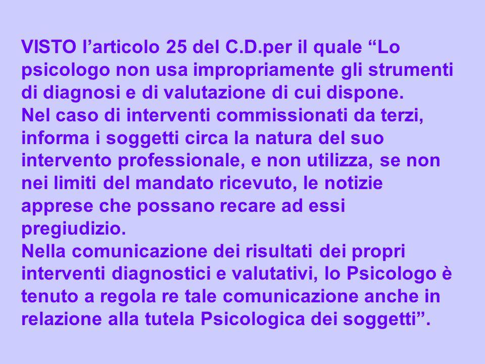 VISTO larticolo 25 del C.D.per il quale Lo psicologo non usa impropriamente gli strumenti di diagnosi e di valutazione di cui dispone. Nel caso di int