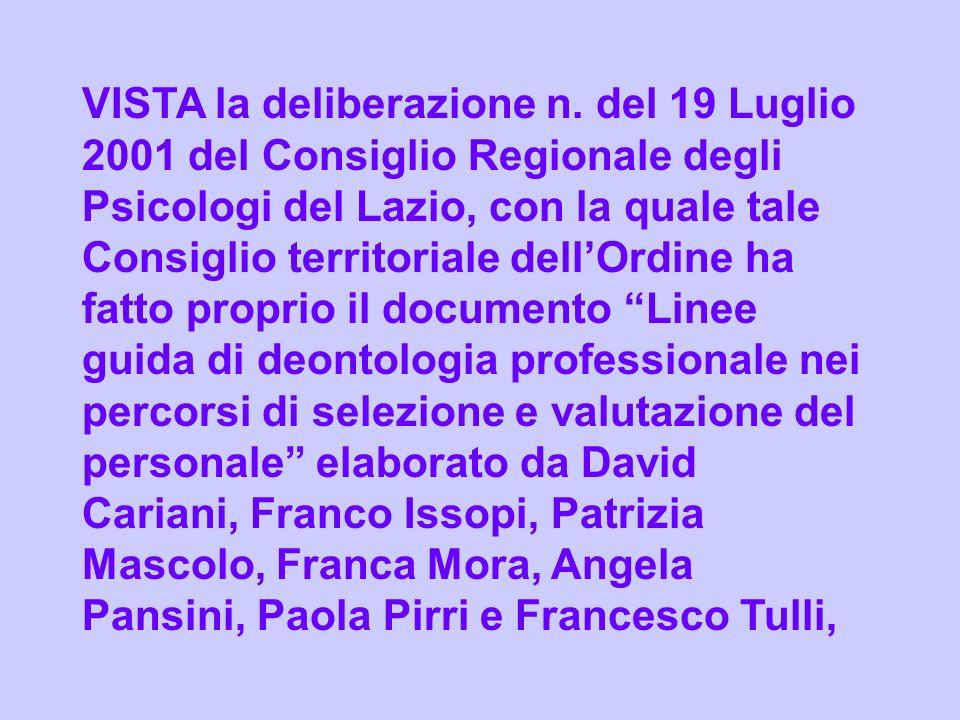 VISTA la deliberazione n. del 19 Luglio 2001 del Consiglio Regionale degli Psicologi del Lazio, con la quale tale Consiglio territoriale dellOrdine ha