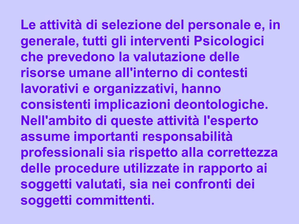 Le attività di selezione del personale e, in generale, tutti gli interventi Psicologici che prevedono la valutazione delle risorse umane all'interno d
