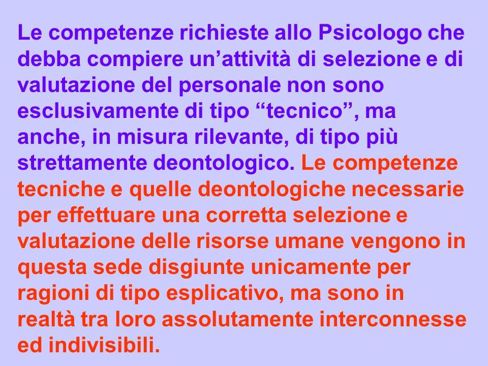 Le competenze richieste allo Psicologo che debba compiere unattività di selezione e di valutazione del personale non sono esclusivamente di tipo tecni