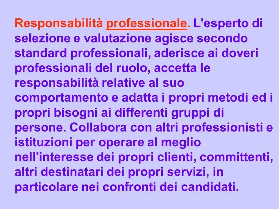 Responsabilità professionale. L'esperto di selezione e valutazione agisce secondo standard professionali, aderisce ai doveri professionali del ruolo,
