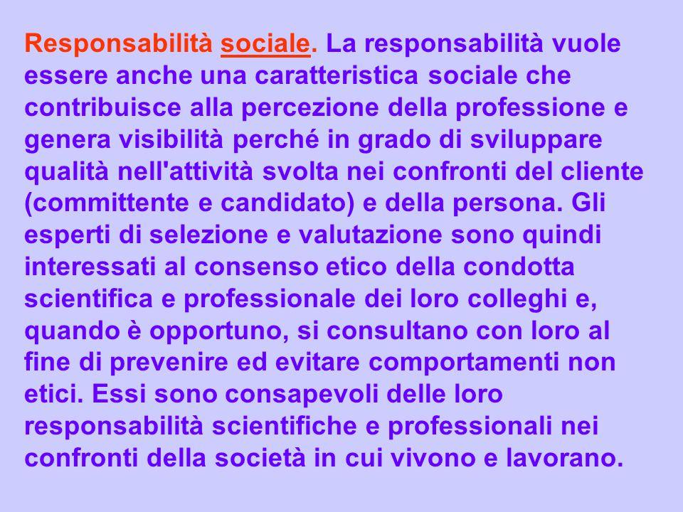 Responsabilità sociale. La responsabilità vuole essere anche una caratteristica sociale che contribuisce alla percezione della professione e genera vi