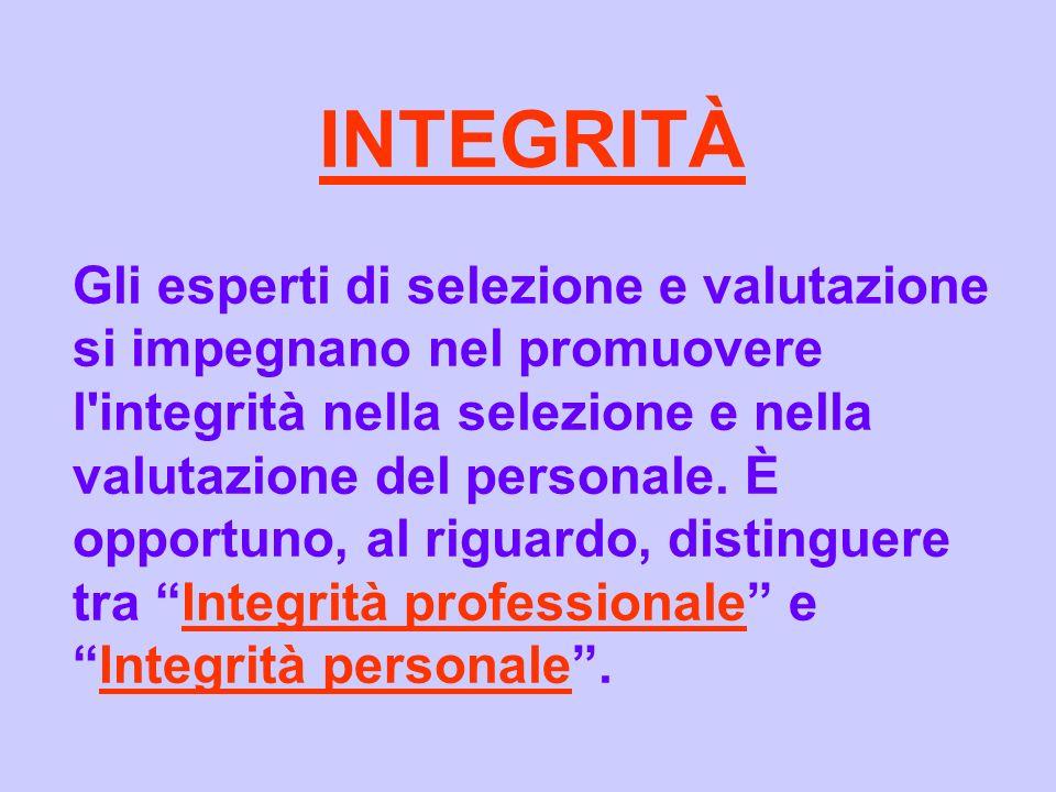 INTEGRITÀ Gli esperti di selezione e valutazione si impegnano nel promuovere l'integrità nella selezione e nella valutazione del personale. È opportun