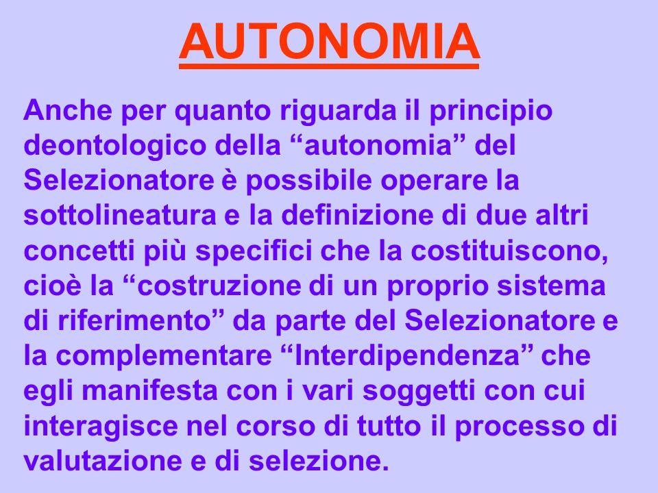 AUTONOMIA Anche per quanto riguarda il principio deontologico della autonomia del Selezionatore è possibile operare la sottolineatura e la definizione