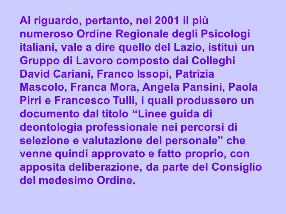 Al riguardo, pertanto, nel 2001 il più numeroso Ordine Regionale degli Psicologi italiani, vale a dire quello del Lazio, istituì un Gruppo di Lavoro c