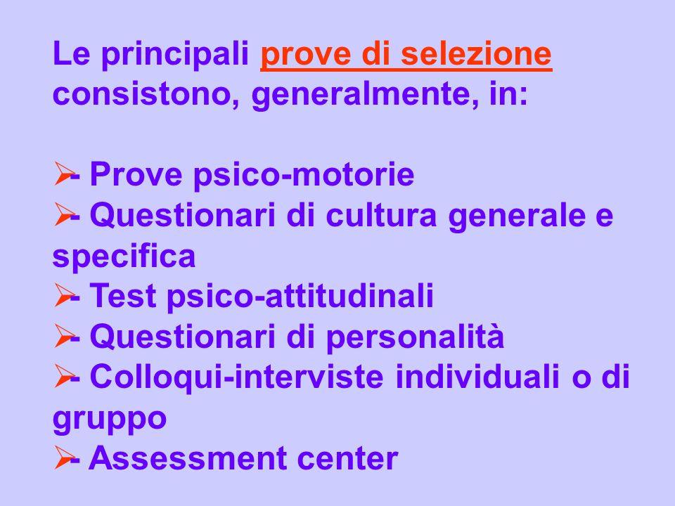 Le principali prove di selezione consistono, generalmente, in: - Prove psico-motorie - Questionari di cultura generale e specifica - Test psico-attitu