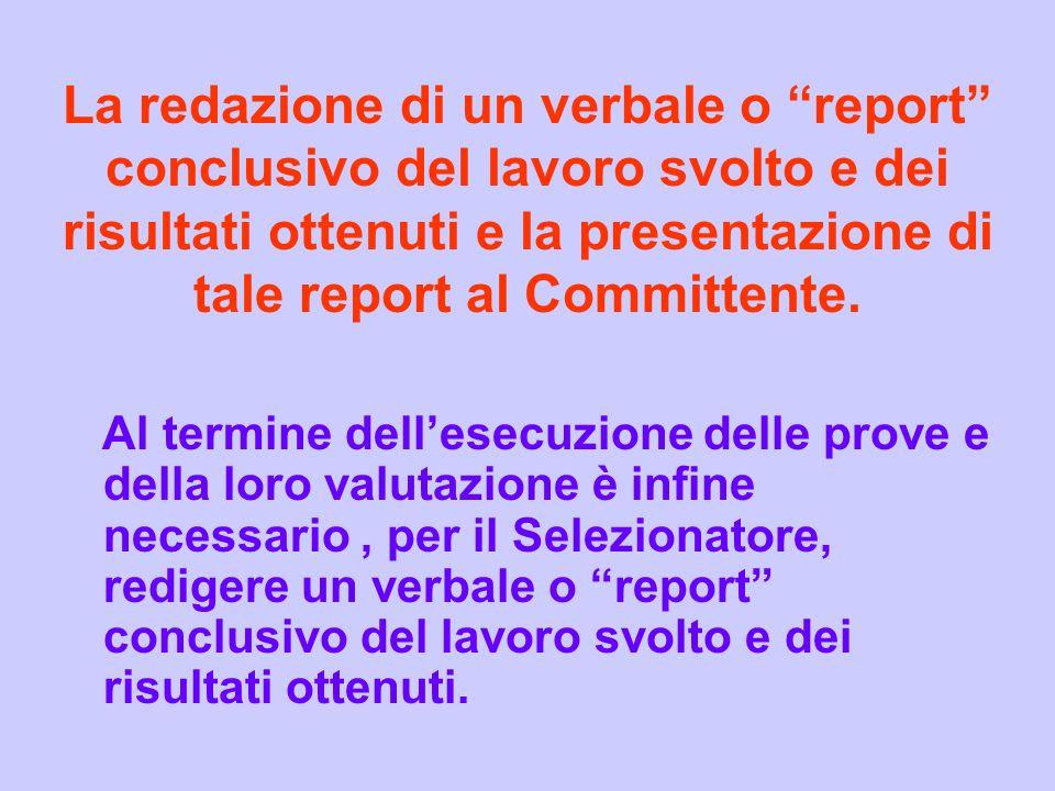 La redazione di un verbale o report conclusivo del lavoro svolto e dei risultati ottenuti e la presentazione di tale report al Committente. Al termine
