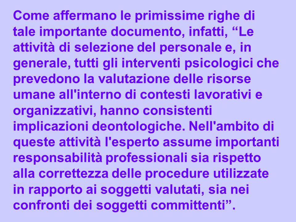 CONCLUSIONI Alla luce di quanto stabilito dal vigente Codice Deontologico degli Psicologi italiani, nel corso di ogni processo o attività di valutazione e selezione del Personale, per lo Psicologo in esso chiamato ad operare è comunque necessario:
