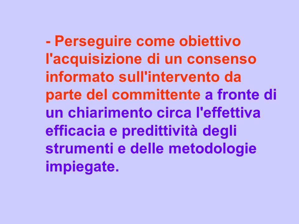 - Perseguire come obiettivo l'acquisizione di un consenso informato sull'intervento da parte del committente a fronte di un chiarimento circa l'effett