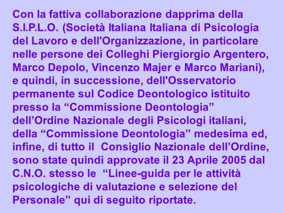 Con la fattiva collaborazione dapprima della S.I.P.L.O. (Società Italiana Italiana di Psicologia del Lavoro e dell'Organizzazione, in particolare nell