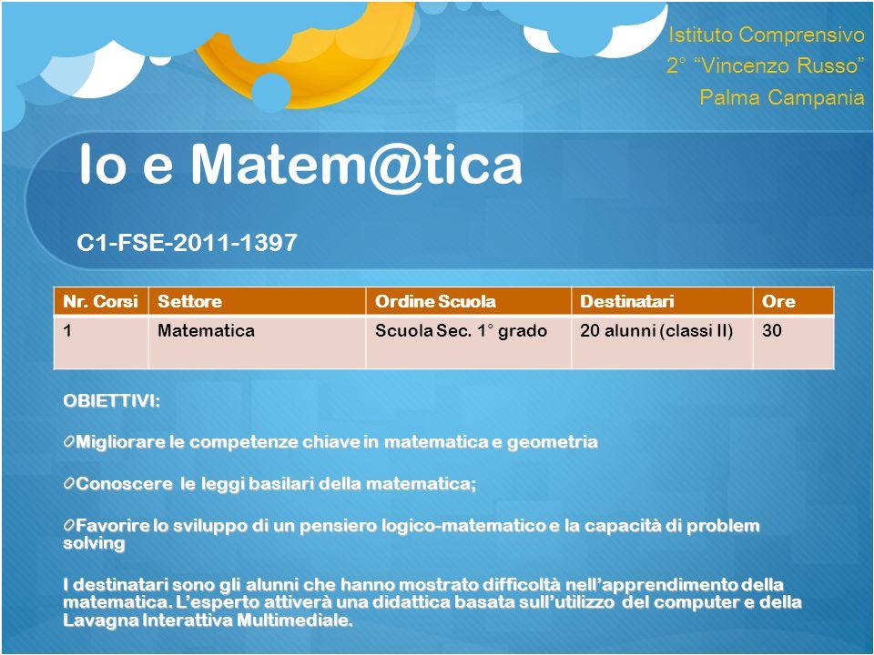 Io e Matem@tica C1-FSE-2011-1397 OBIETTIVI: Migliorare le competenze chiave in matematica e geometria Conoscere le leggi basilari della matematica; Fa