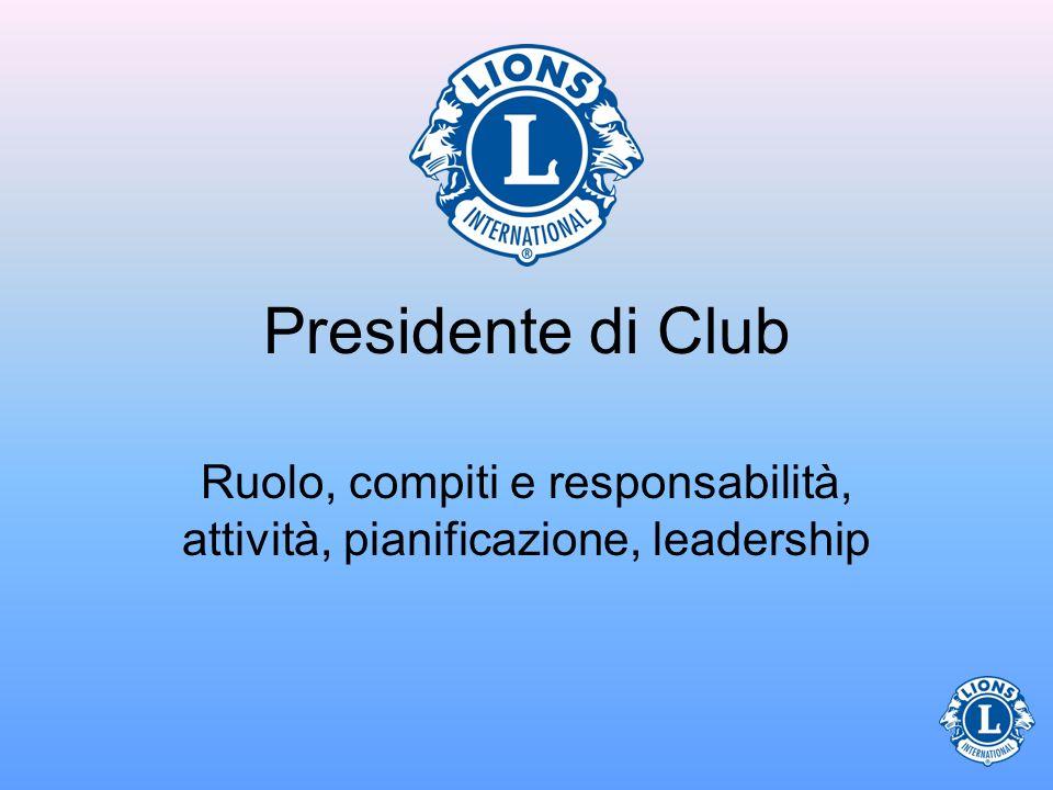 Leadership I Soci dei Club guardano al Presidente per trovare leadership.