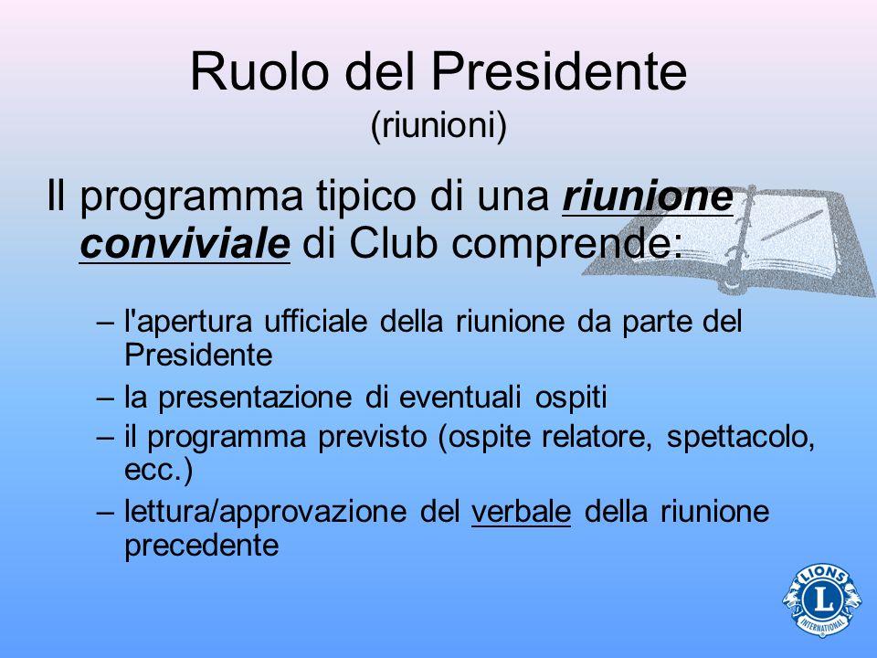 Ruolo del Presidente (riunioni) Il programma tipico di una riunione conviviale di Club comprende: –l'apertura ufficiale della riunione da parte del Pr