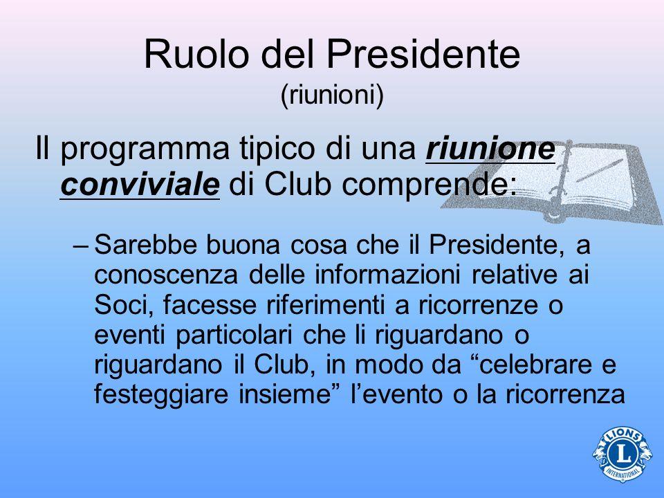 Ruolo del Presidente (riunioni) Il programma tipico di una riunione conviviale di Club comprende: –Sarebbe buona cosa che il Presidente, a conoscenza