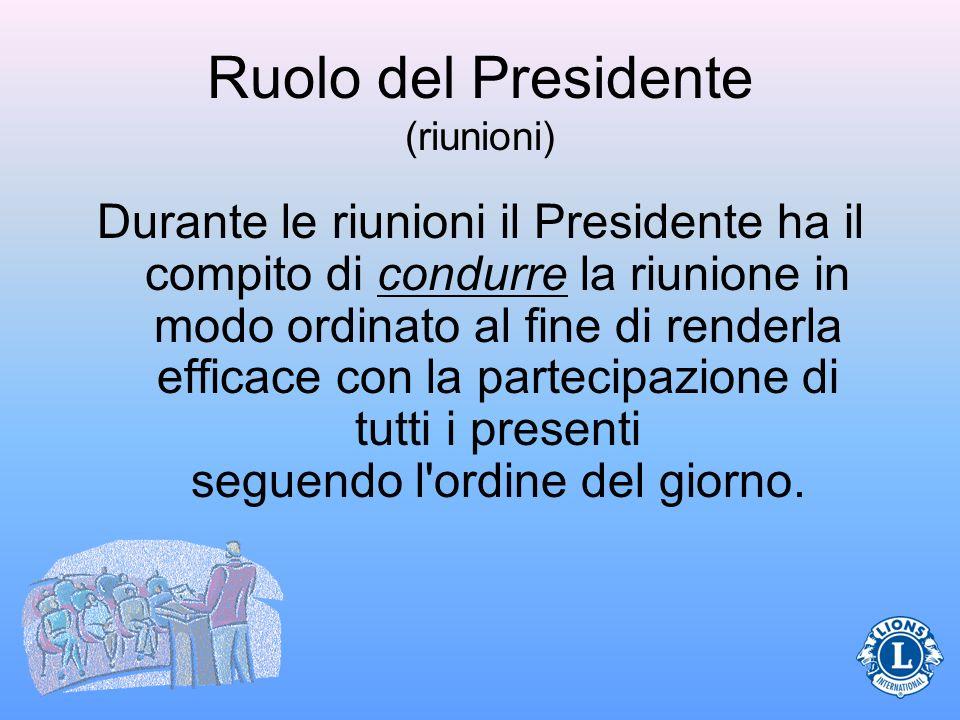 Ruolo del Presidente (riunioni) Durante le riunioni il Presidente ha il compito di condurre la riunione in modo ordinato al fine di renderla efficace