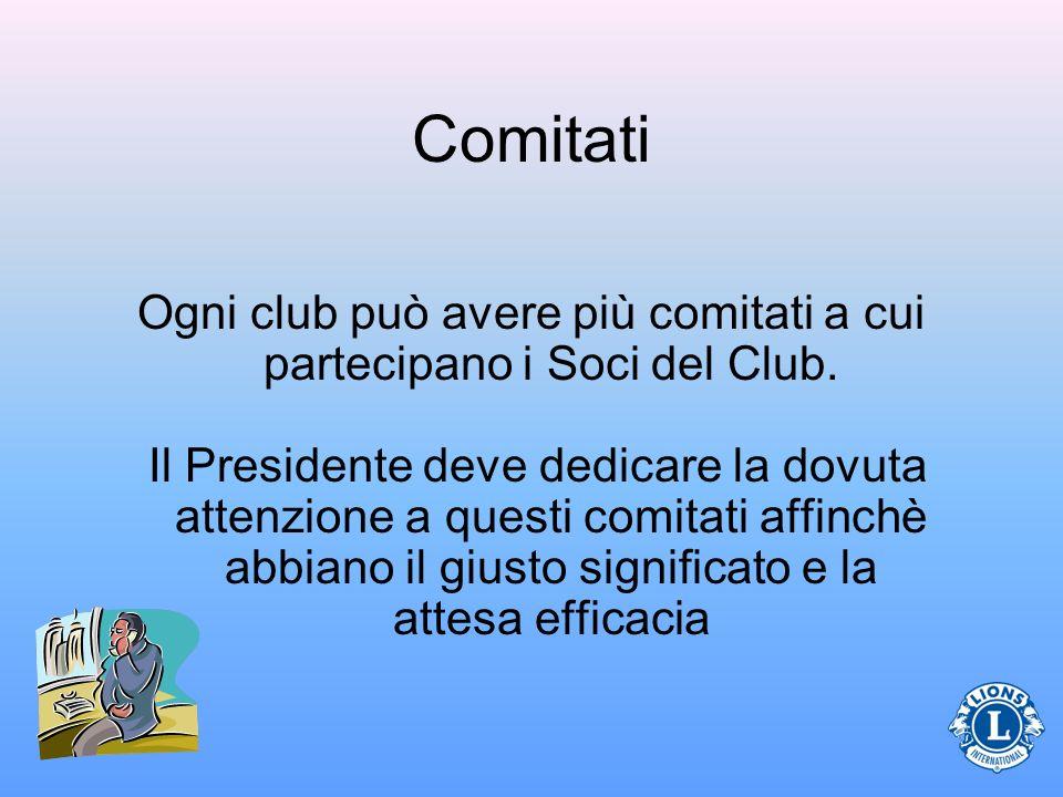 Comitati Ogni club può avere più comitati a cui partecipano i Soci del Club. Il Presidente deve dedicare la dovuta attenzione a questi comitati affinc