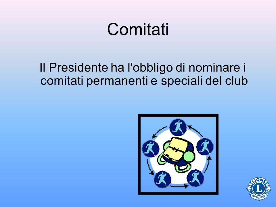 Comitati Il Presidente ha l'obbligo di nominare i comitati permanenti e speciali del club