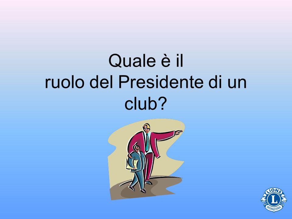 Il ruolo del Presidente di club Il Presidente è il direttore generale del club.