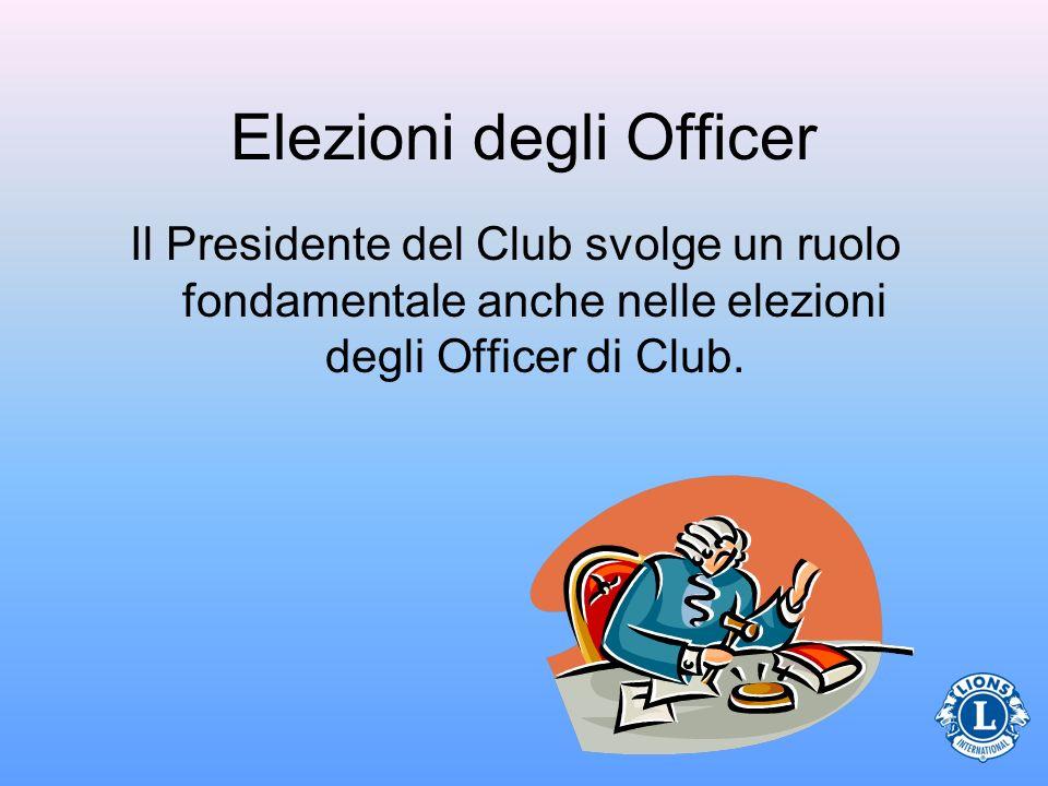 Elezioni degli Officer Il Presidente del Club svolge un ruolo fondamentale anche nelle elezioni degli Officer di Club.