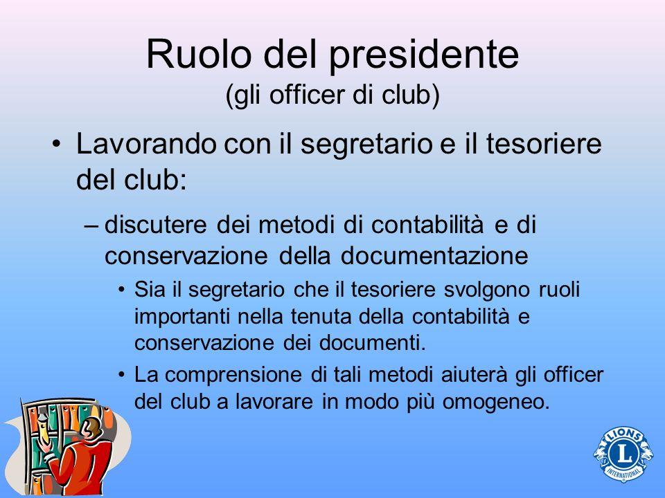 Ruolo del presidente (gli officer di club) Lavorando con il segretario e il tesoriere del club: –discutere dei metodi di contabilità e di conservazion