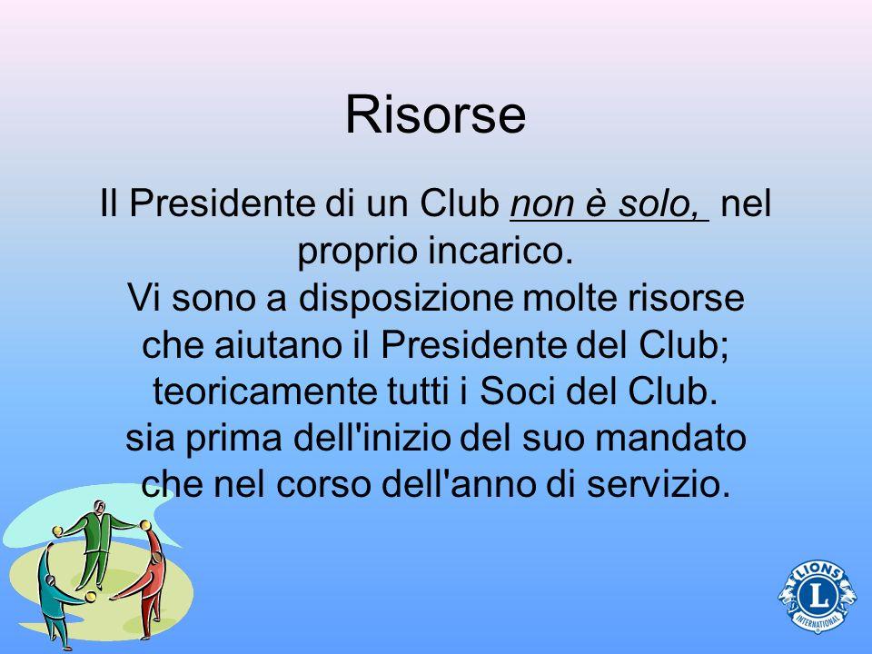 Risorse Il Presidente di un Club non è solo, nel proprio incarico. Vi sono a disposizione molte risorse che aiutano il Presidente del Club; teoricamen