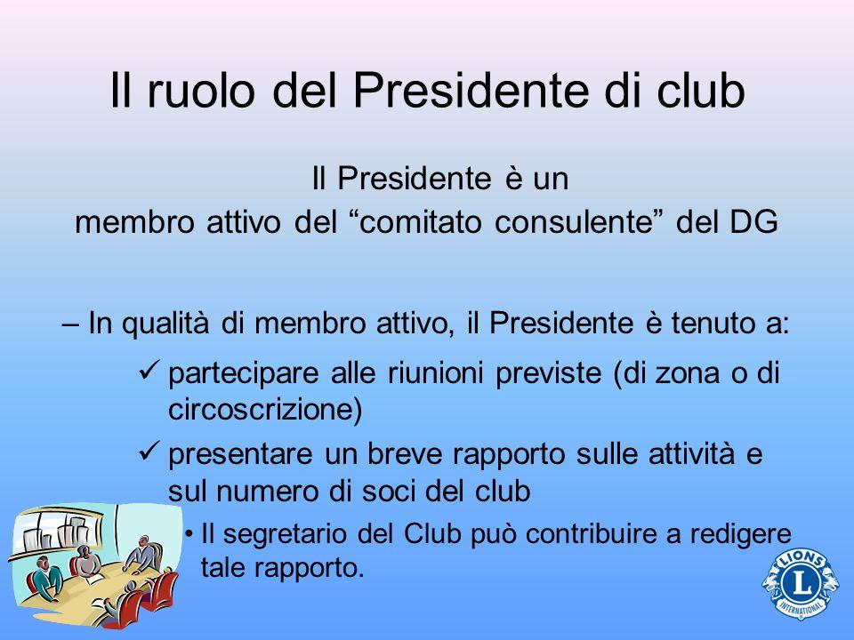 Il ruolo del Presidente di club Il Presidente è un membro attivo del comitato consulente del DG – In qualità di membro attivo, il Presidente è tenuto