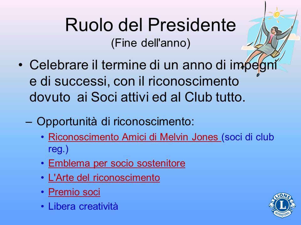 Ruolo del Presidente (Fine dell anno) Celebrare il termine di un anno di impegni e di successi, con il riconoscimento dovuto ai Soci attivi ed al Club tutto.