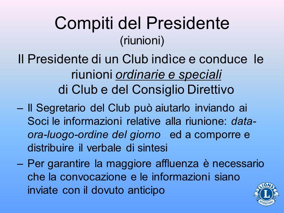 Compiti del Presidente (riunioni) Il Presidente di un Club indìce e conduce le riunioni ordinarie e speciali di Club e del Consiglio Direttivo –Il Seg