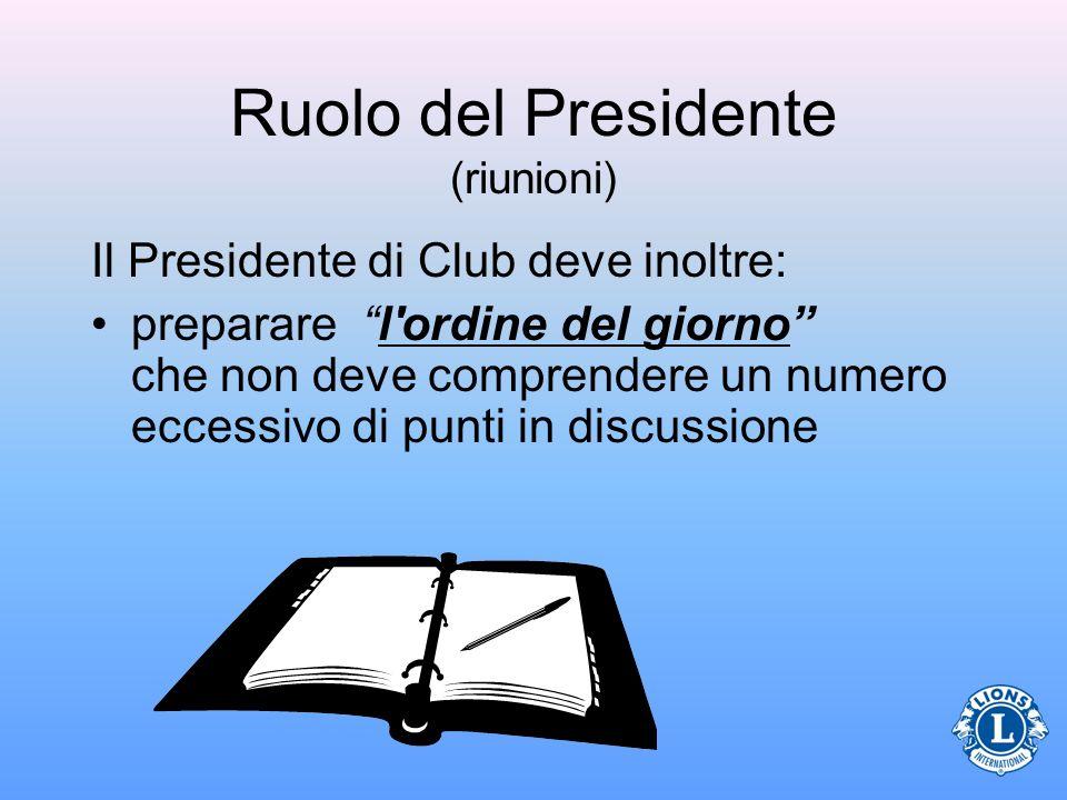 Ruolo del Presidente (riunioni) Il Presidente di Club deve inoltre: preparare l'ordine del giorno che non deve comprendere un numero eccessivo di punt