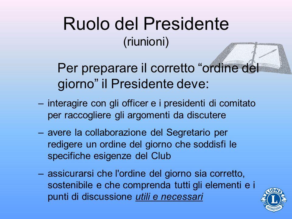 Ruolo del Presidente (riunioni) Per preparare il corretto ordine del giorno il Presidente deve: –interagire con gli officer e i presidenti di comitato