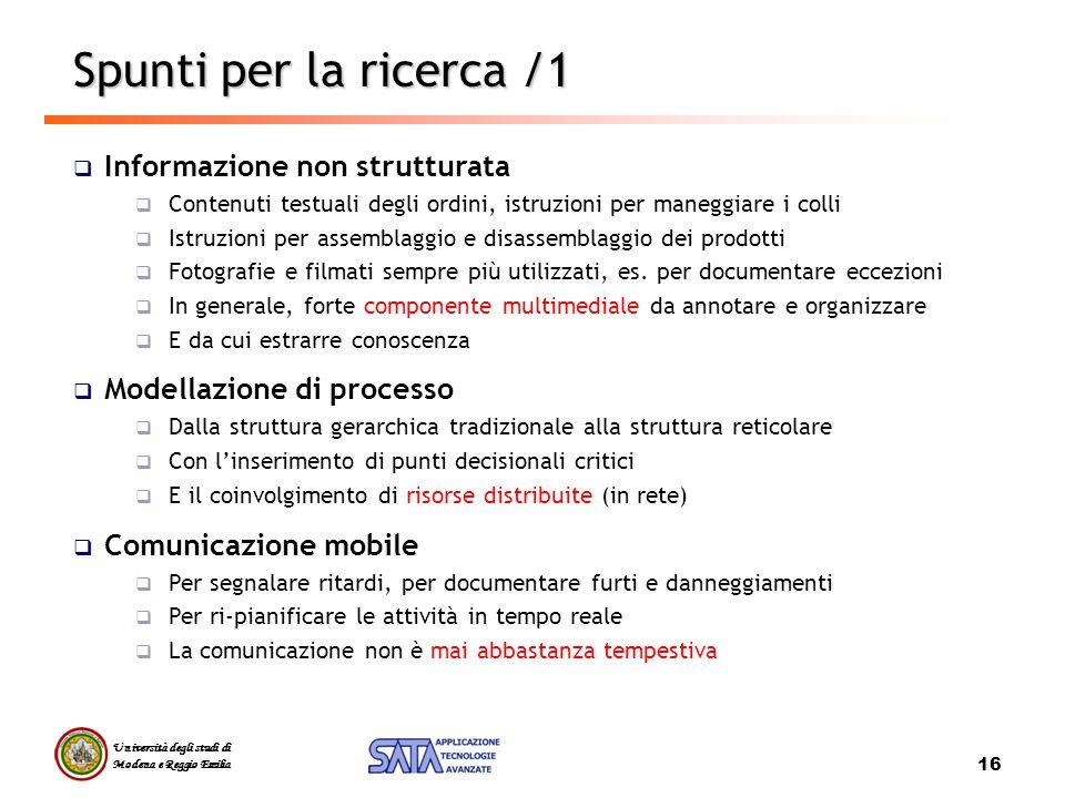 Università degli studi di Modena e Reggio Emilia 16 Spunti per la ricerca /1 Informazione non strutturata Contenuti testuali degli ordini, istruzioni