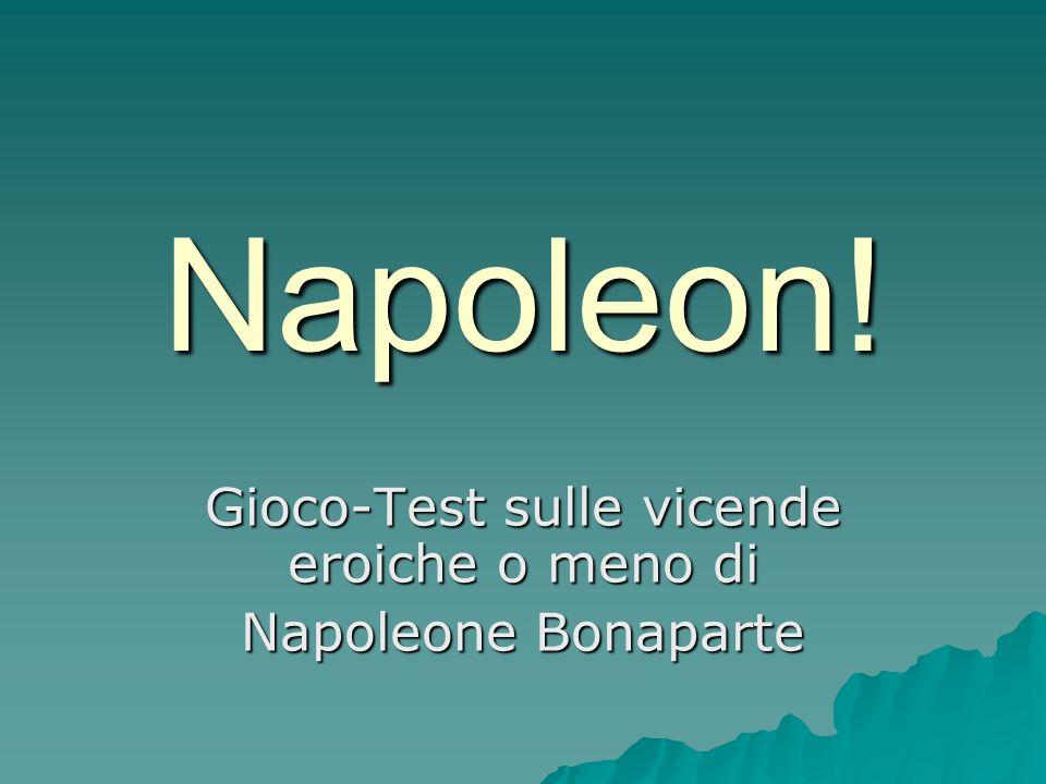 Napoleon! Gioco-Test sulle vicende eroiche o meno di Napoleone Bonaparte