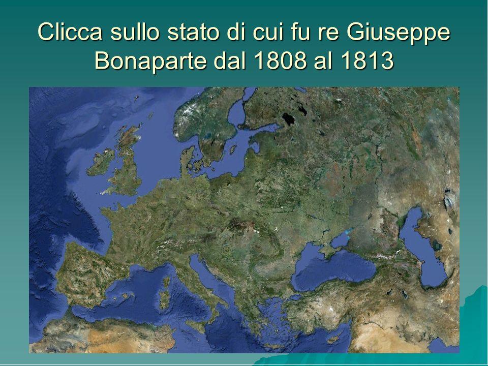 Clicca sullo stato di cui fu re Giuseppe Bonaparte dal 1808 al 1813